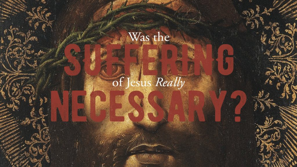 """Featured image for """"Was The Suffering Of Jesus Really Necessary? A Passion Sermon"""""""