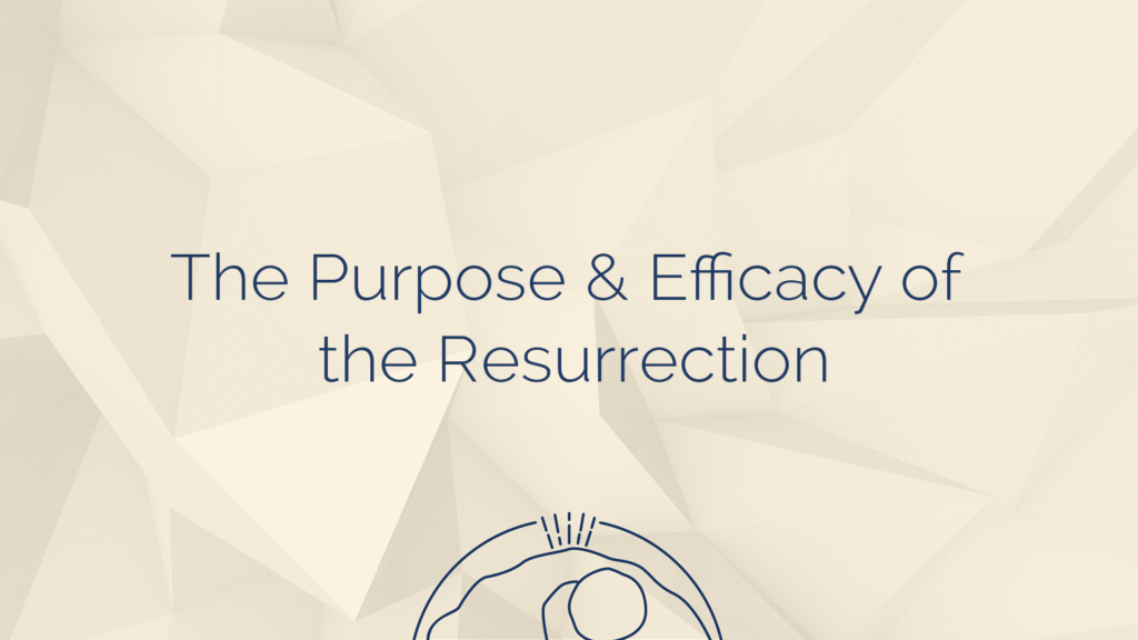 """Featured image for """"The Purpose and Efficacy of the Resurrection"""""""